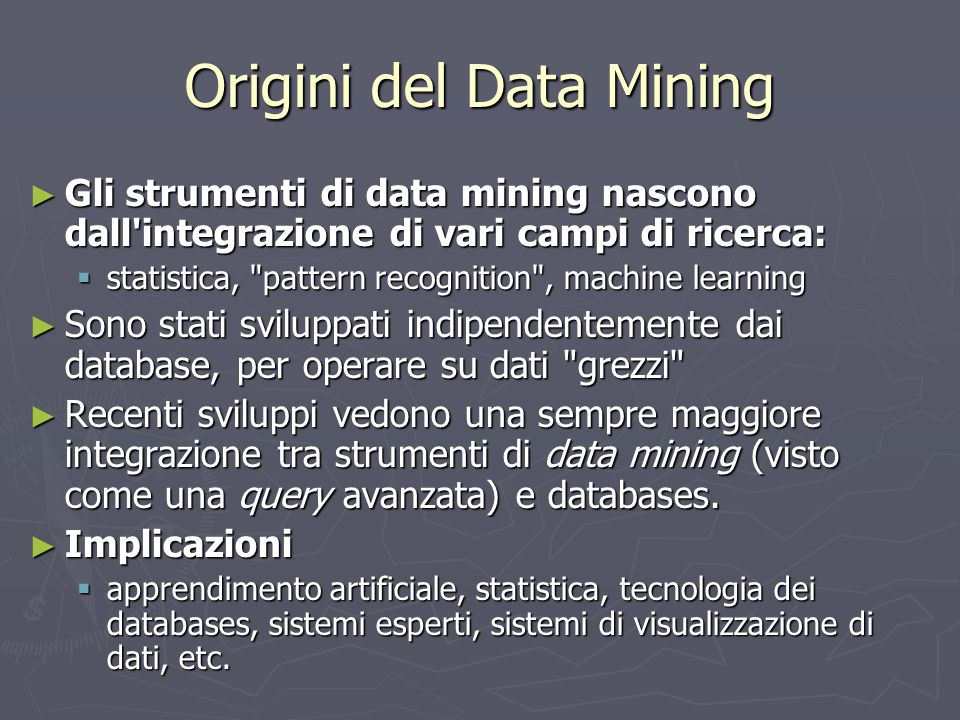 Origini del Data Mining ► Gli strumenti di data mining nascono dall'integrazione di vari campi di ricerca:  statistica,