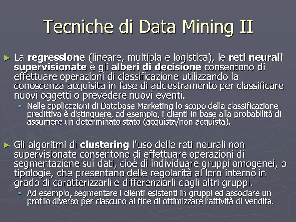 Tecniche di Data Mining II ► La regressione (lineare, multipla e logistica), le reti neurali supervisionate e gli alberi di decisione consentono di ef