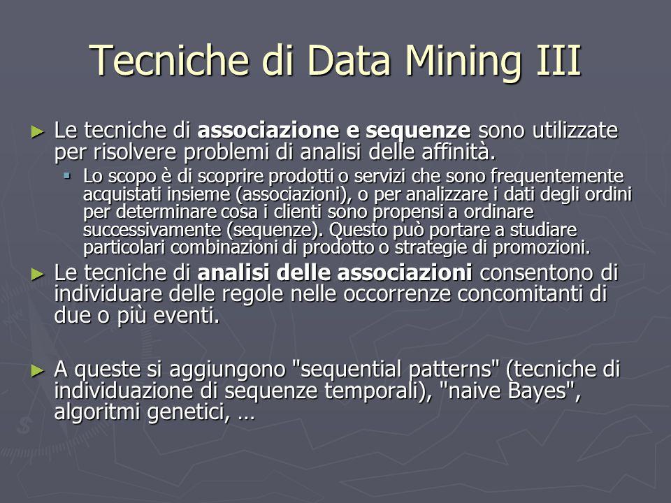 Tecniche di Data Mining III ► Le tecniche di associazione e sequenze sono utilizzate per risolvere problemi di analisi delle affinità.  Lo scopo è di