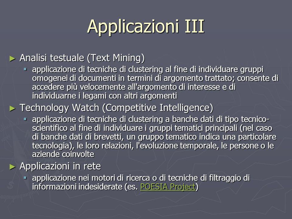 Applicazioni III ► Analisi testuale (Text Mining)  applicazione di tecniche di clustering al fine di individuare gruppi omogenei di documenti in term