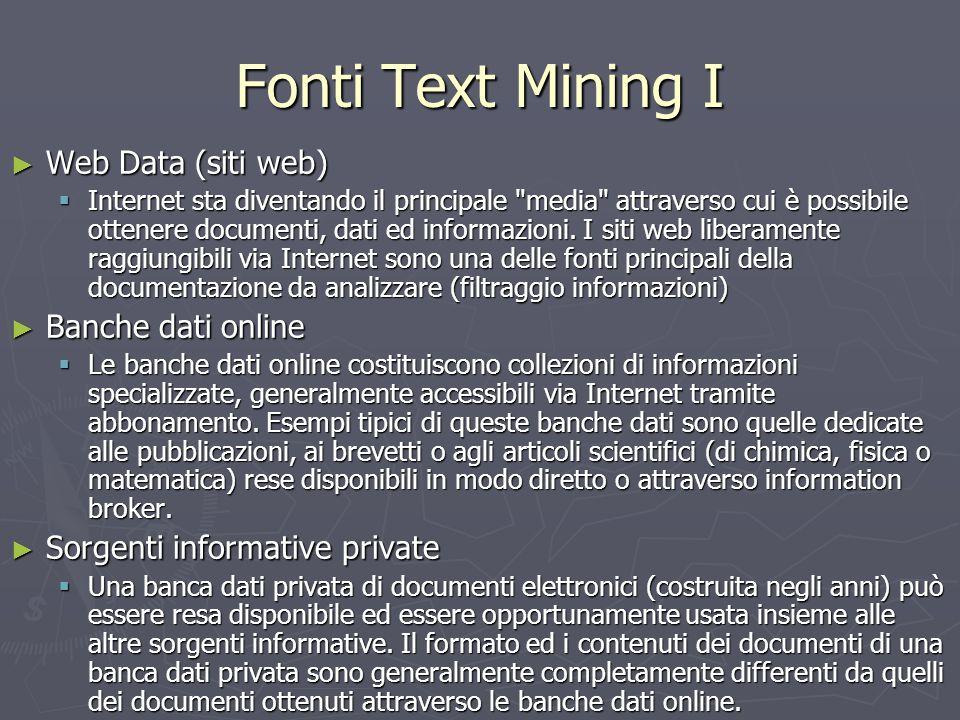 Fonti Text Mining I ► Web Data (siti web)  Internet sta diventando il principale