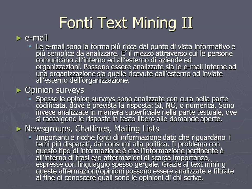 Fonti Text Mining II ► e-mail  Le e-mail sono la forma più ricca dal punto di vista informativo e più semplice da analizzare. E' il mezzo attraverso