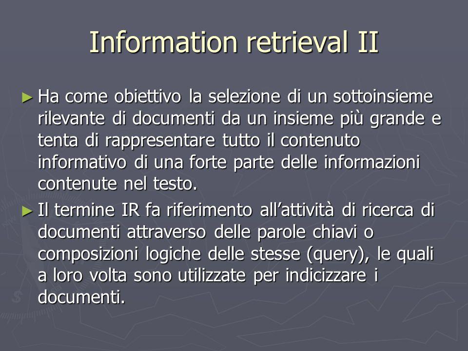 Information retrieval II ► Ha come obiettivo la selezione di un sottoinsieme rilevante di documenti da un insieme più grande e tenta di rappresentare