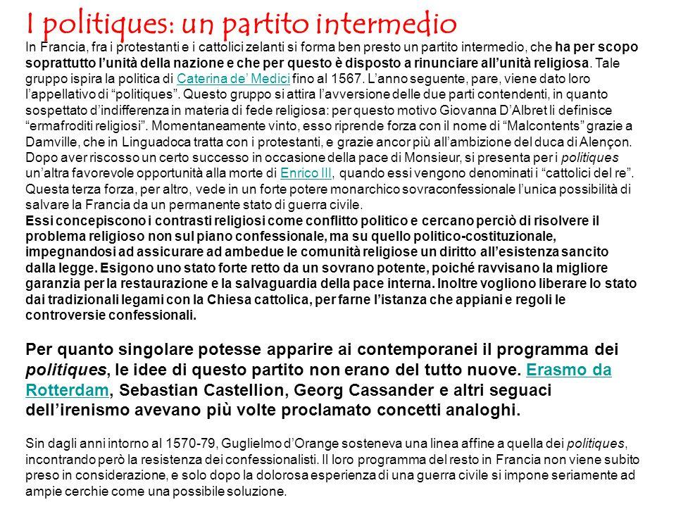In Francia, fra i protestanti e i cattolici zelanti si forma ben presto un partito intermedio, che ha per scopo soprattutto l'unità della nazione e che per questo è disposto a rinunciare all'unità religiosa.