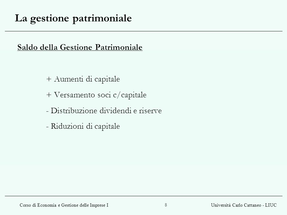 Corso di Economia e Gestione delle Imprese IUniversità Carlo Cattaneo - LIUC 8 Saldo della Gestione Patrimoniale + Aumenti di capitale + Versamento so