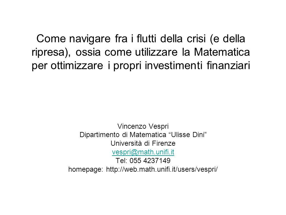Come navigare fra i flutti della crisi (e della ripresa), ossia come utilizzare la Matematica per ottimizzare i propri investimenti finanziari Vincenz