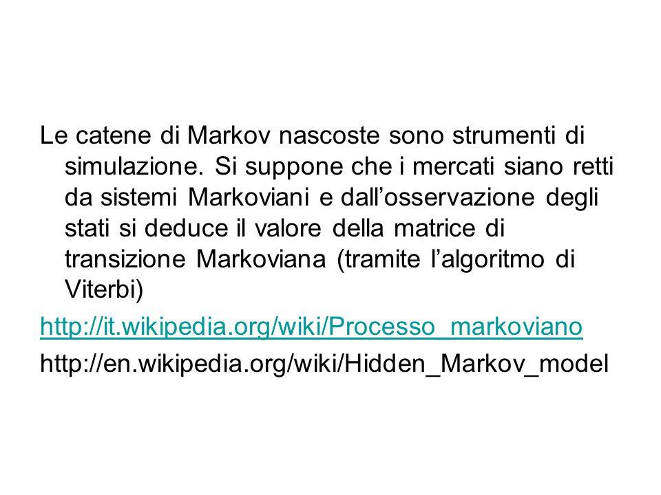 Le catene di Markov nascoste sono strumenti di simulazione. Si suppone che i mercati siano retti da sistemi Markoviani e dall'osservazione degli stati