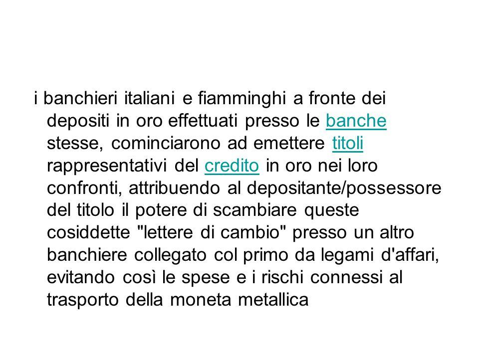 i banchieri italiani e fiamminghi a fronte dei depositi in oro effettuati presso le banche stesse, cominciarono ad emettere titoli rappresentativi del