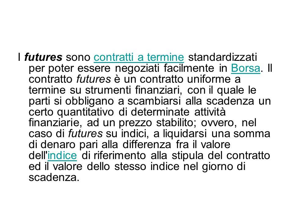 I futures sono contratti a termine standardizzati per poter essere negoziati facilmente in Borsa. Il contratto futures è un contratto uniforme a termi