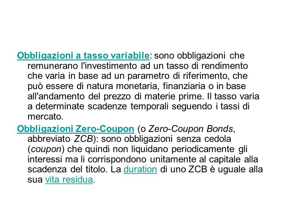 Obbligazioni a tasso variabileObbligazioni a tasso variabile: sono obbligazioni che remunerano l'investimento ad un tasso di rendimento che varia in b