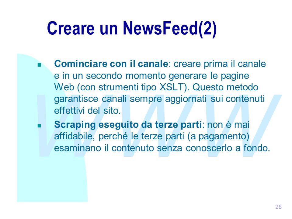WWW 28 Creare un NewsFeed(2) Cominciare con il canale: creare prima il canale e in un secondo momento generare le pagine Web (con strumenti tipo XSLT).