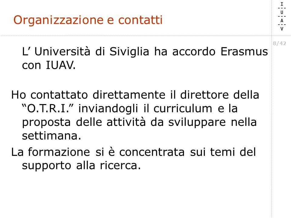 8/42 Organizzazione e contatti L' Università di Siviglia ha accordo Erasmus con IUAV.