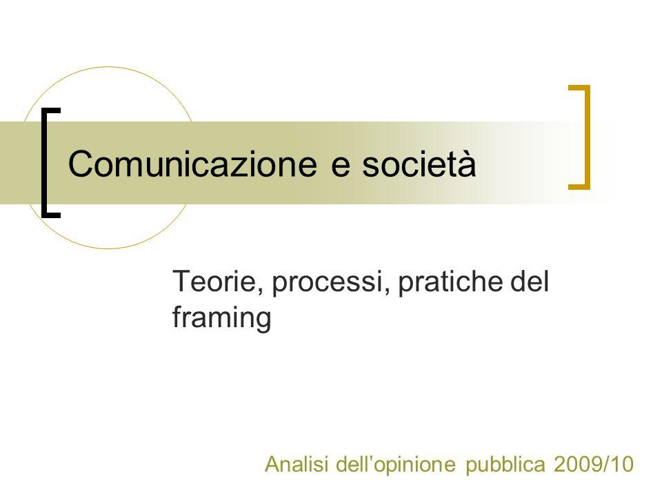 Comunicazione e società Teorie, processi, pratiche del framing Analisi dell'opinione pubblica 2009/10