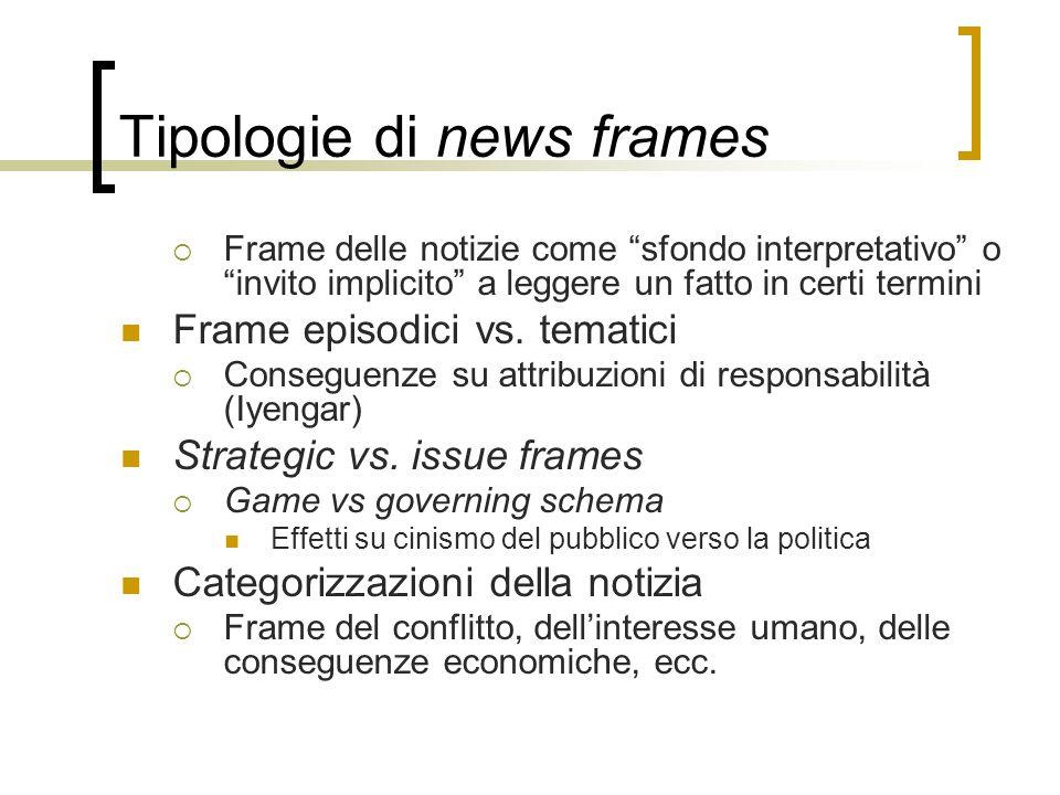 """Tipologie di news frames  Frame delle notizie come """"sfondo interpretativo"""" o """"invito implicito"""" a leggere un fatto in certi termini Frame episodici v"""