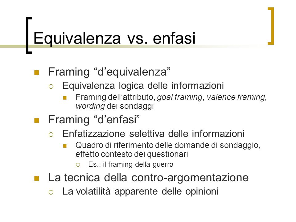 "Equivalenza vs. enfasi Framing ""d'equivalenza""  Equivalenza logica delle informazioni Framing dell'attributo, goal framing, valence framing, wording"