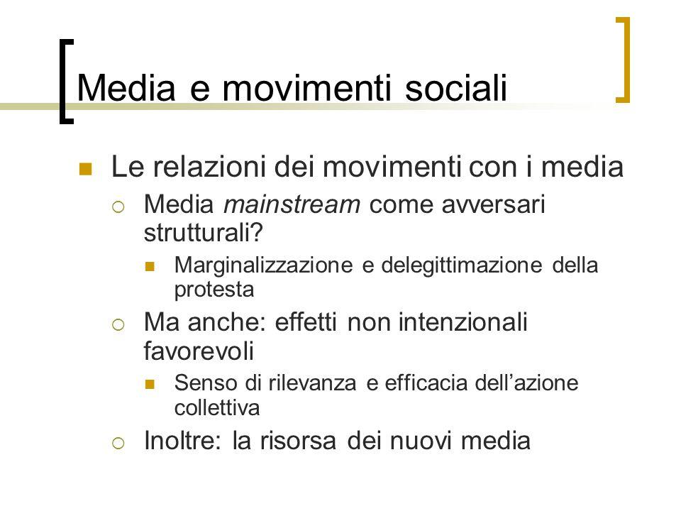 Media e movimenti sociali Le relazioni dei movimenti con i media  Media mainstream come avversari strutturali? Marginalizzazione e delegittimazione d