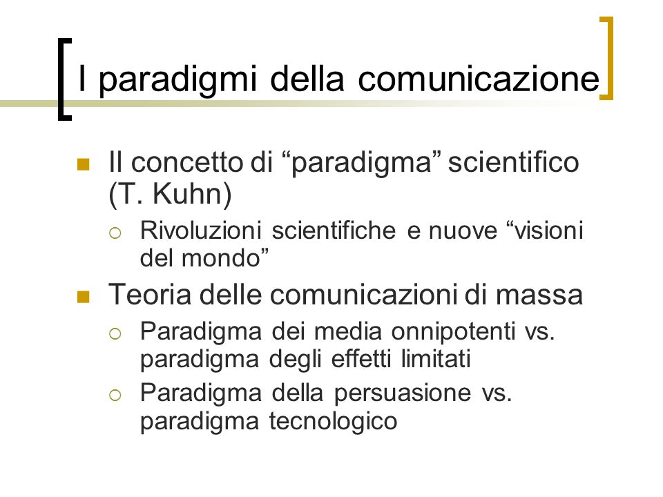 """I paradigmi della comunicazione Il concetto di """"paradigma"""" scientifico (T. Kuhn)  Rivoluzioni scientifiche e nuove """"visioni del mondo"""" Teoria delle c"""