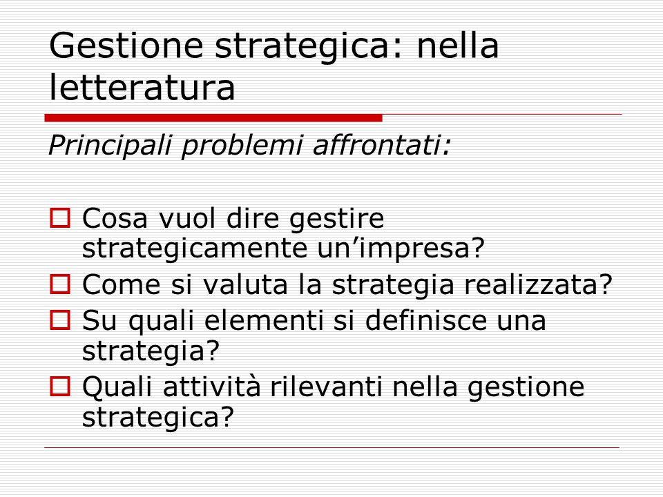 Gestione strategica: nella letteratura Principali problemi affrontati:  Cosa vuol dire gestire strategicamente un'impresa.