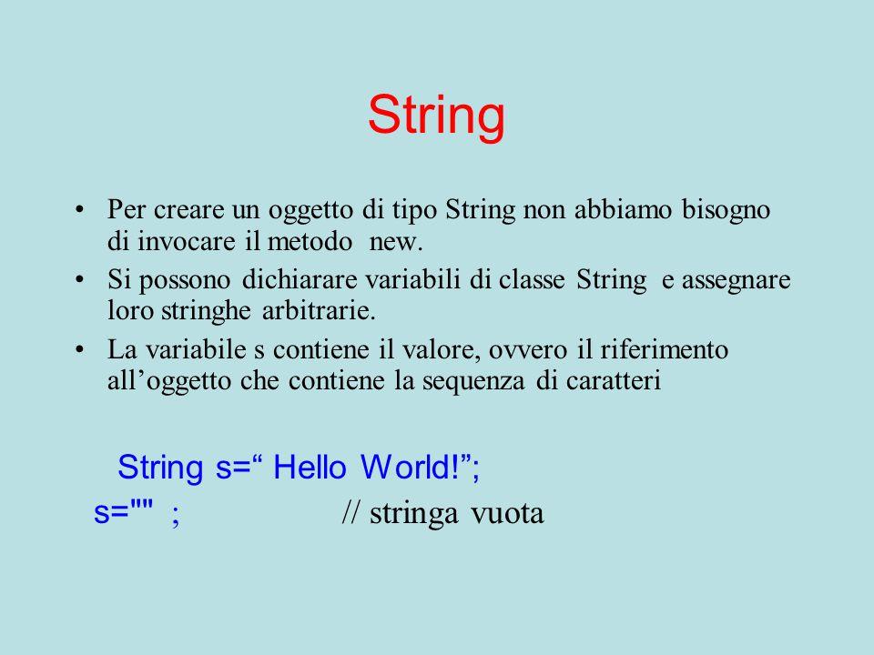 String Per creare un oggetto di tipo String non abbiamo bisogno di invocare il metodo new. Si possono dichiarare variabili di classe String e assegnar