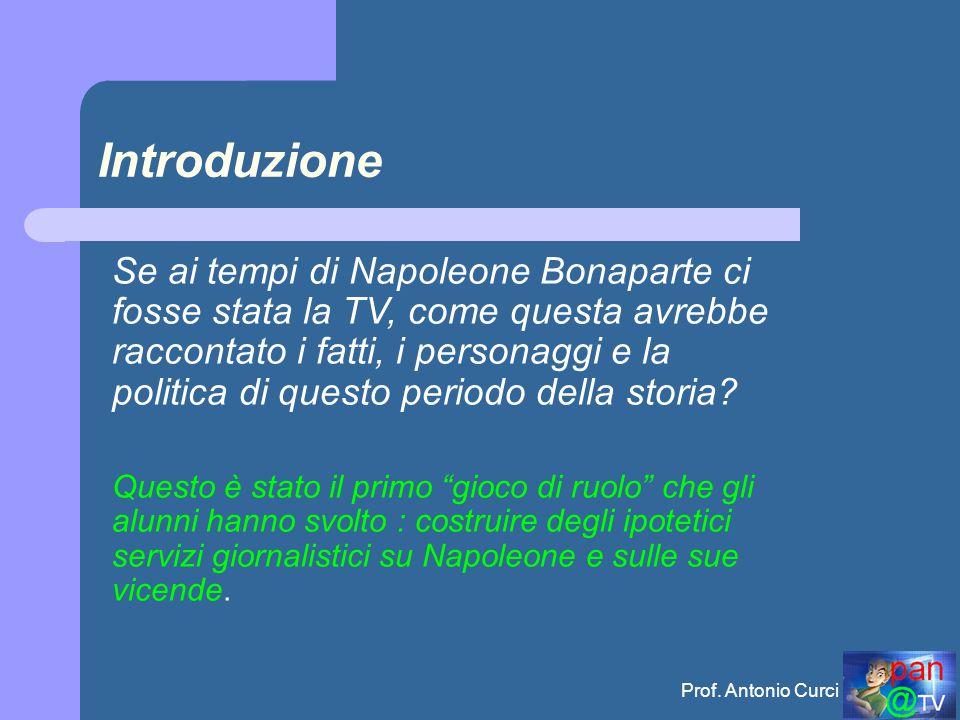 Introduzione Se ai tempi di Napoleone Bonaparte ci fosse stata la TV, come questa avrebbe raccontato i fatti, i personaggi e la politica di questo periodo della storia.