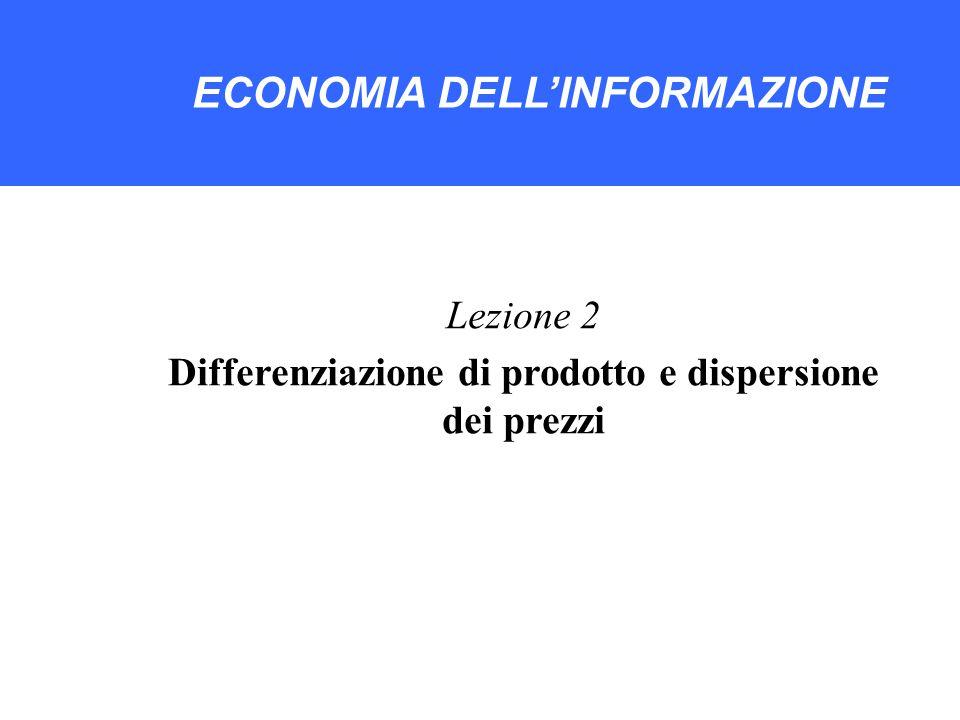 ECONOMIA DELLA SOCIETA' DIGITALE ECONOMIA DELL'INFORMAZIONE Lezione 2 Differenziazione di prodotto e dispersione dei prezzi