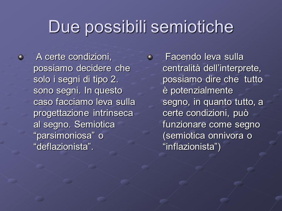 Due possibili semiotiche A certe condizioni, possiamo decidere che solo i segni di tipo 2.