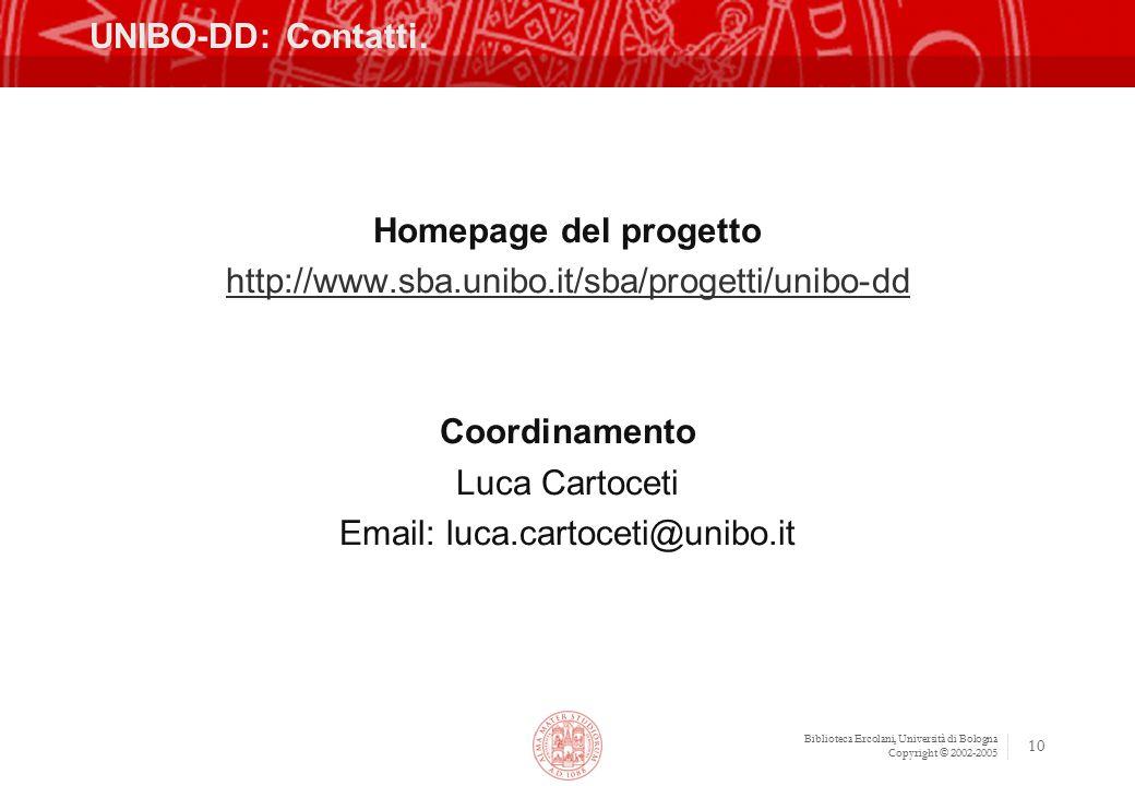 Biblioteca Ercolani, Università di Bologna Copyright © 2002-2005 10 UNIBO-DD: Contatti. Homepage del progetto http://www.sba.unibo.it/sba/progetti/uni