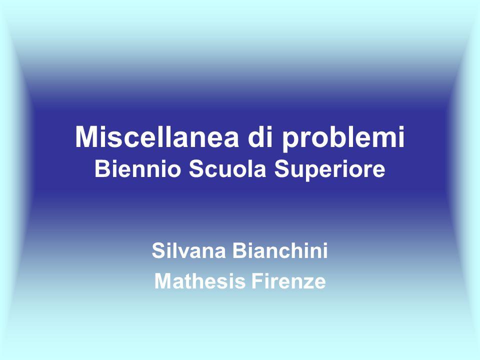 Miscellanea di problemi Biennio Scuola Superiore Silvana Bianchini Mathesis Firenze