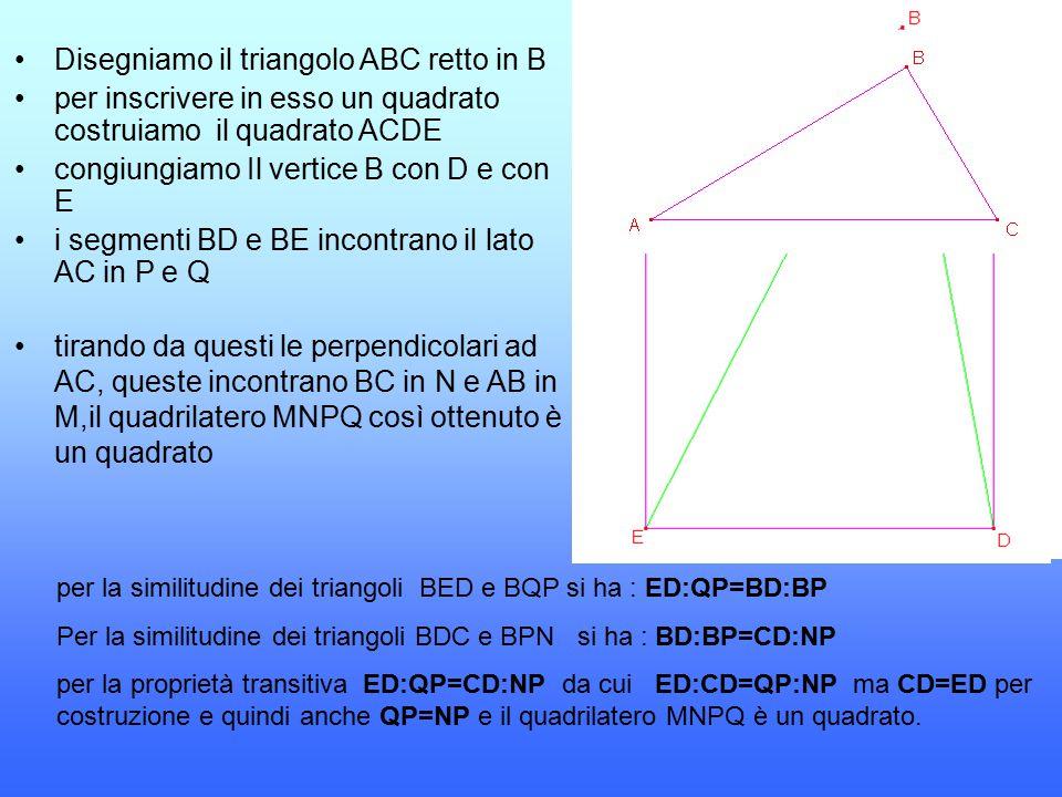Disegniamo il triangolo ABC retto in B per inscrivere in esso un quadrato costruiamo il quadrato ACDE congiungiamo Il vertice B con D e con E i segmen