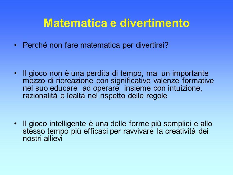 Matematica e divertimento Perché non fare matematica per divertirsi? Il gioco non è una perdita di tempo, ma un importante mezzo di ricreazione con si