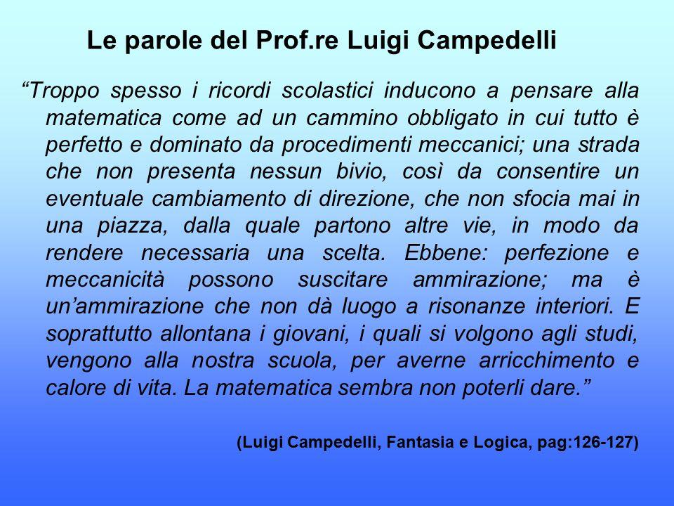 """Le parole del Prof.re Luigi Campedelli """"Troppo spesso i ricordi scolastici inducono a pensare alla matematica come ad un cammino obbligato in cui tutt"""