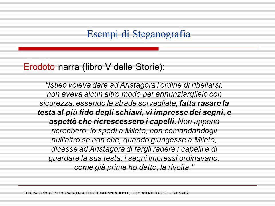 """Esempi di Steganografia Erodoto narra (libro V delle Storie): """"Istieo voleva dare ad Aristagora l'ordine di ribellarsi, non aveva alcun altro modo per"""