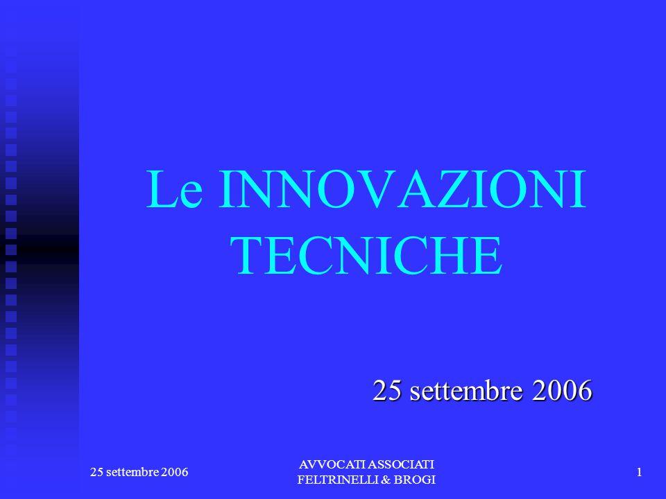 25 settembre 2006 AVVOCATI ASSOCIATI FELTRINELLI & BROGI 1 Le INNOVAZIONI TECNICHE 25 settembre 2006