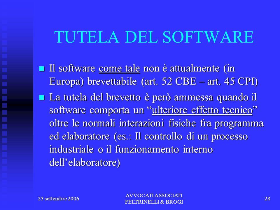 25 settembre 2006 AVVOCATI ASSOCIATI FELTRINELLI & BROGI 28 TUTELA DEL SOFTWARE Il software come tale non è attualmente (in Europa) brevettabile (art.