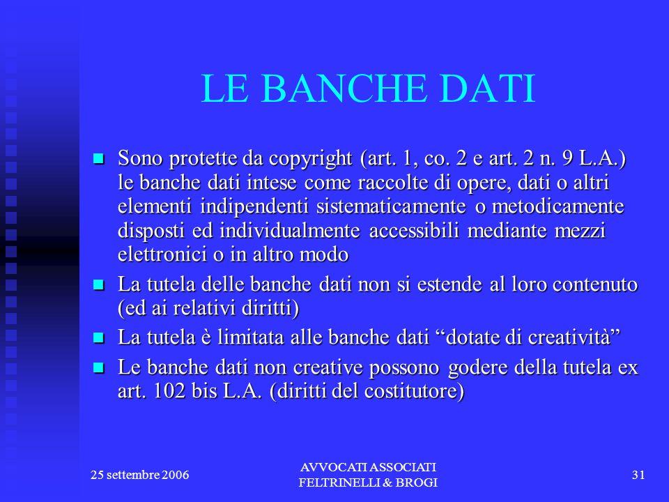 25 settembre 2006 AVVOCATI ASSOCIATI FELTRINELLI & BROGI 31 LE BANCHE DATI Sono protette da copyright (art.