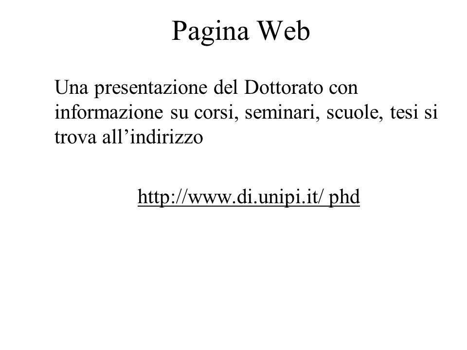 Pagina Web Una presentazione del Dottorato con informazione su corsi, seminari, scuole, tesi si trova all'indirizzo http://www.di.unipi.it/ phd