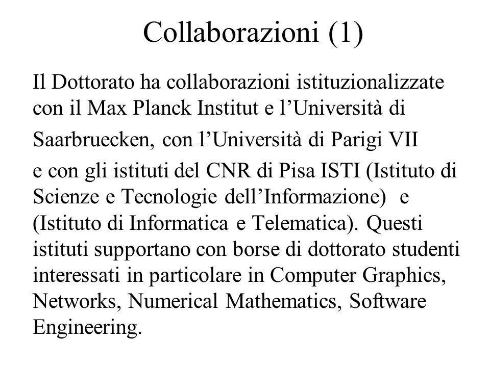 Collaborazioni (1) Il Dottorato ha collaborazioni istituzionalizzate con il Max Planck Institut e l'Università di Saarbruecken, con l'Università di Parigi VII e con gli istituti del CNR di Pisa ISTI (Istituto di Scienze e Tecnologie dell'Informazione) e (Istituto di Informatica e Telematica).