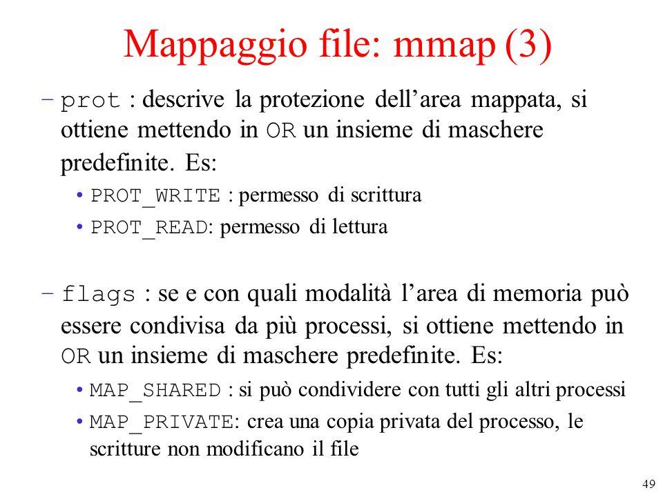 49 Mappaggio file: mmap (3) –prot : descrive la protezione dell'area mappata, si ottiene mettendo in OR un insieme di maschere predefinite.