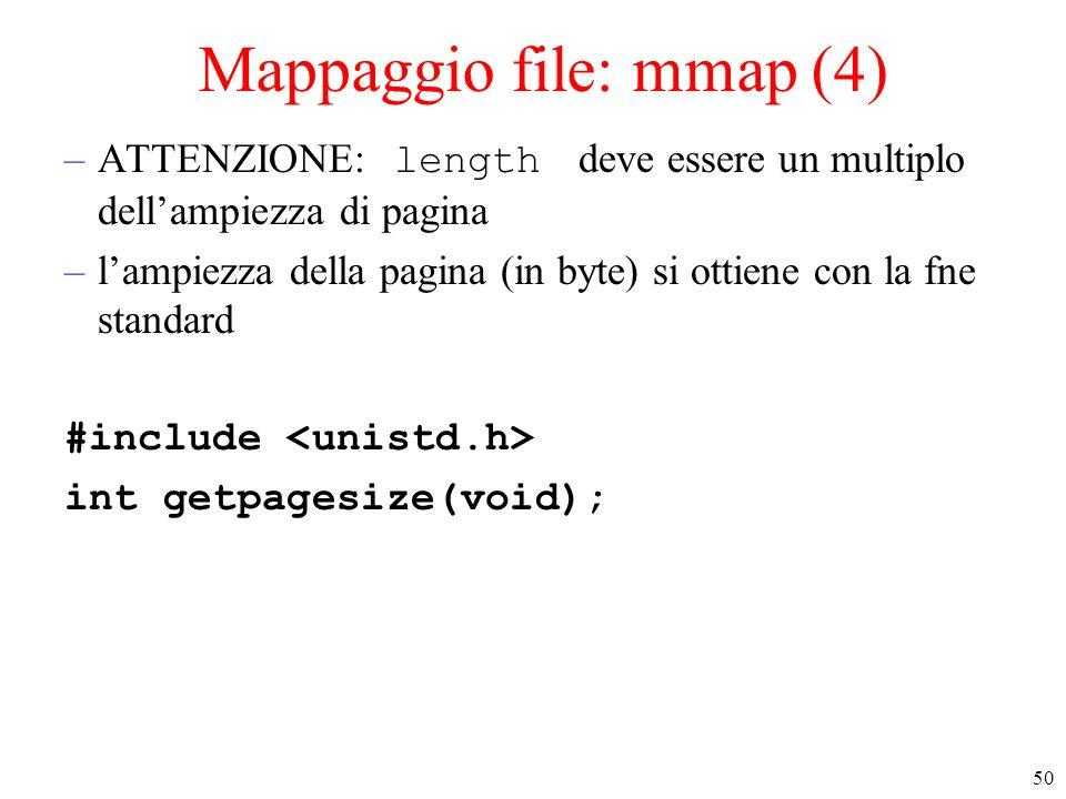 50 Mappaggio file: mmap (4) –ATTENZIONE: length deve essere un multiplo dell'ampiezza di pagina –l'ampiezza della pagina (in byte) si ottiene con la f