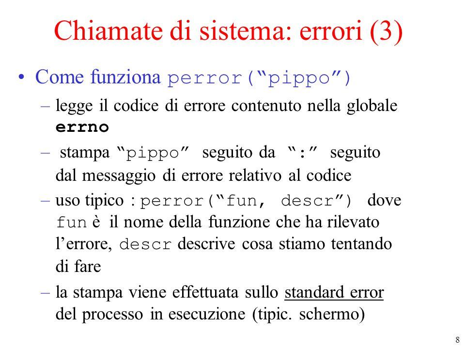 29 Su: open() vs fopen() e similari (2) le funzioni di stdio.h effettuano un I/O bufferizzato –se il programma termina in modo anomalo i buffer possono non essere svuotati in tempo mischiare chiamate ad I/O bufferizzato e non può portare a risultati impredicibili –nel vostro programma usate o le chiamate POSIX (non bufferizzate) o le chiamate a funzioni in stdio.h (bufferizzate) ma non entrambe