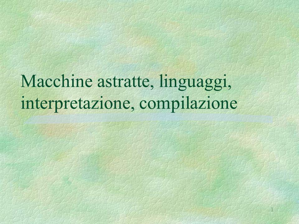 1 Macchine astratte, linguaggi, interpretazione, compilazione