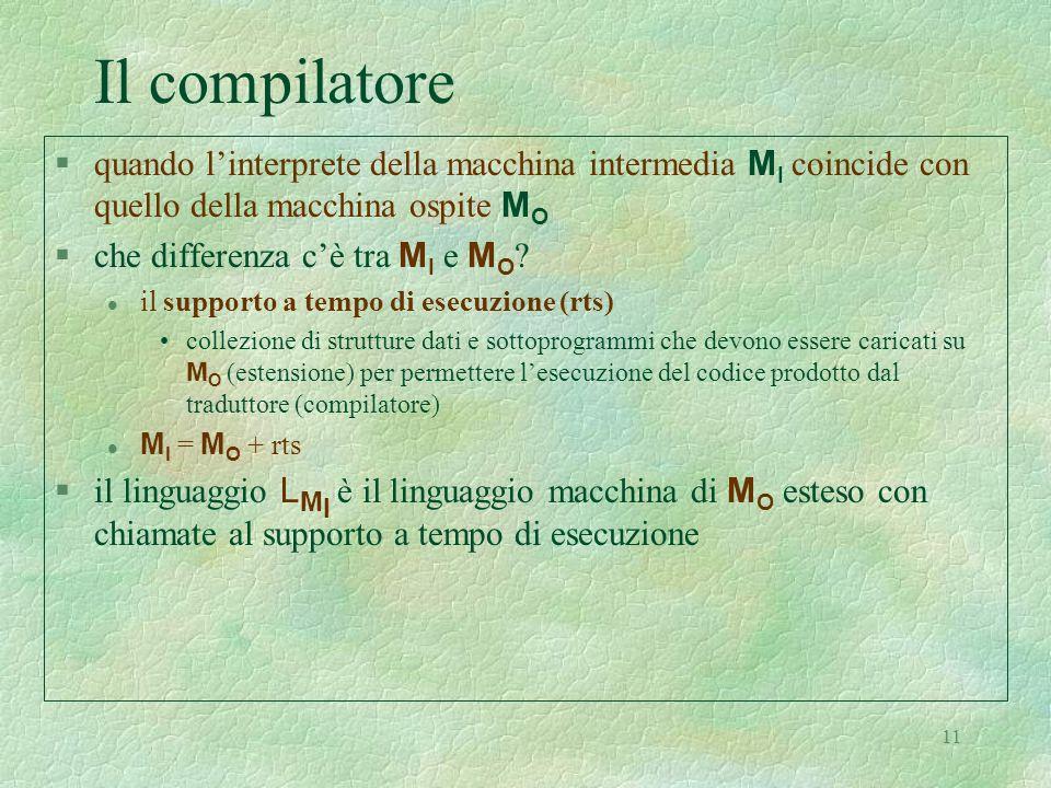 11 Il compilatore  quando l'interprete della macchina intermedia M I coincide con quello della macchina ospite M O  che differenza c'è tra M I e M O .