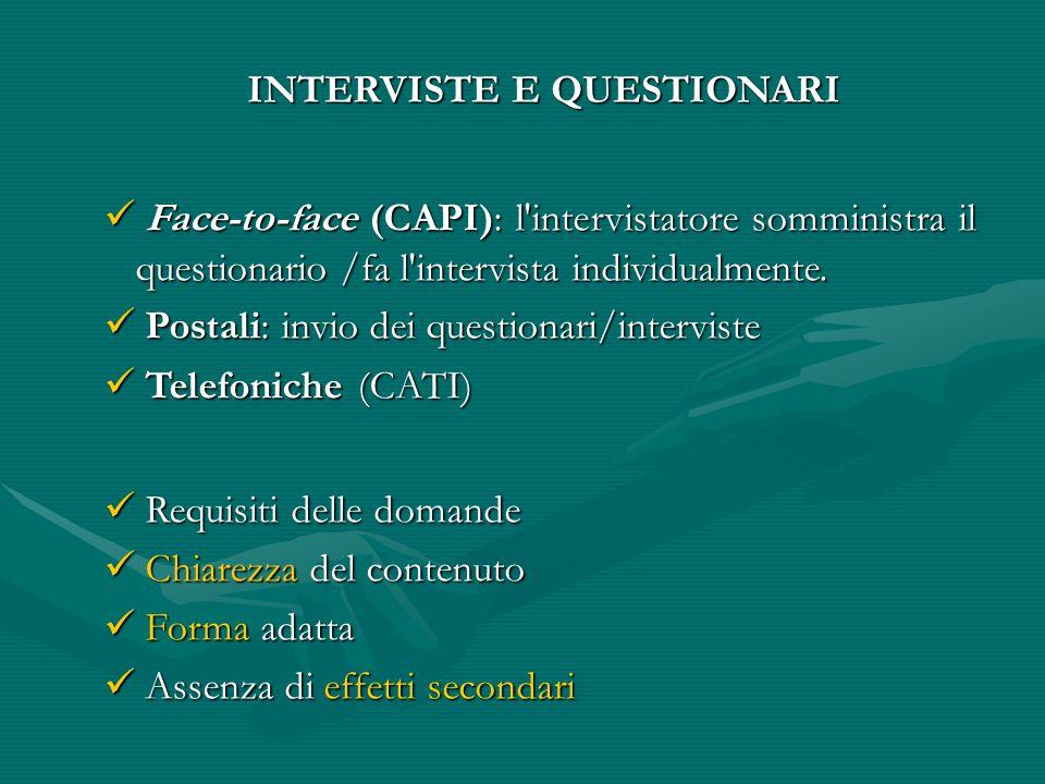 INTERVISTE E QUESTIONARI Face-to-face (CAPI): l intervistatore somministra il questionario /fa l intervista individualmente.