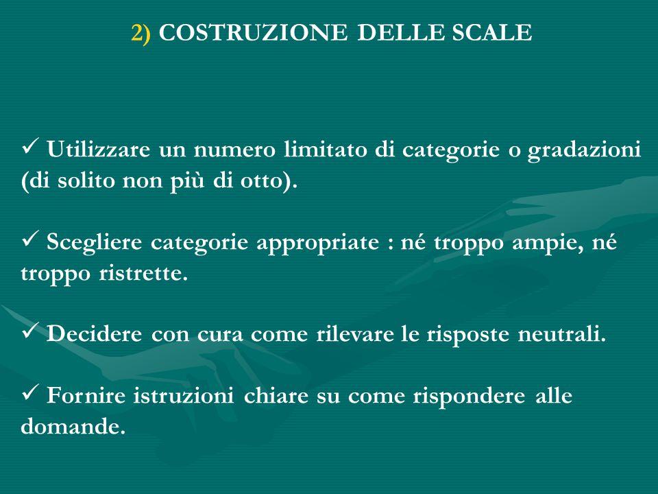 2) COSTRUZIONE DELLE SCALE Utilizzare un numero limitato di categorie o gradazioni (di solito non più di otto).