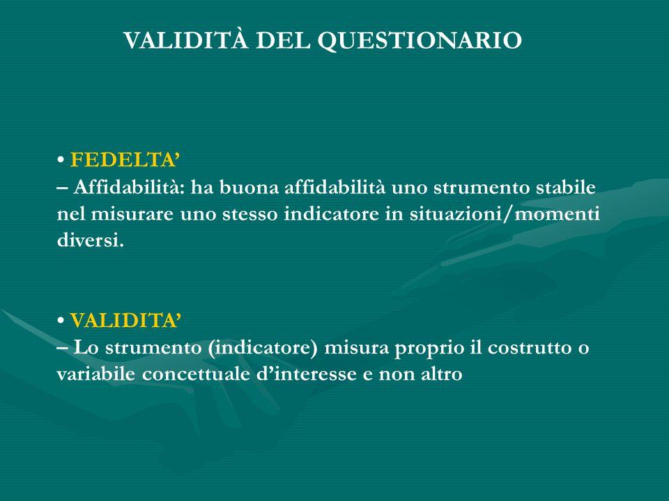 FEDELTA' – Affidabilità: ha buona affidabilità uno strumento stabile nel misurare uno stesso indicatore in situazioni/momenti diversi.