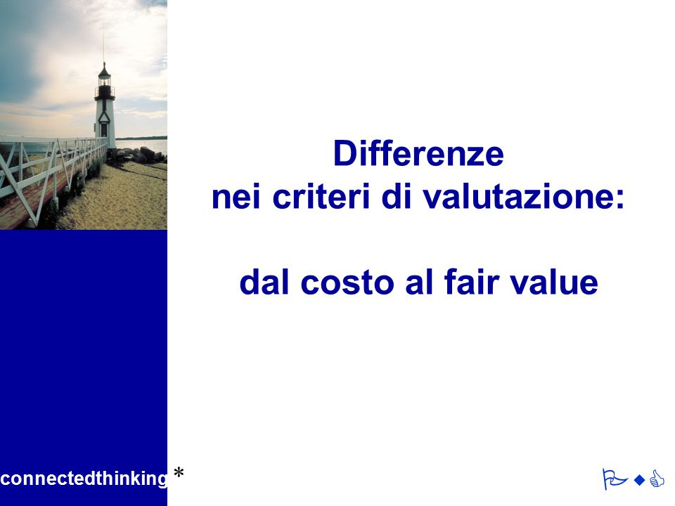 connectedthinking * PwC Differenze nei criteri di valutazione: dal costo al fair value