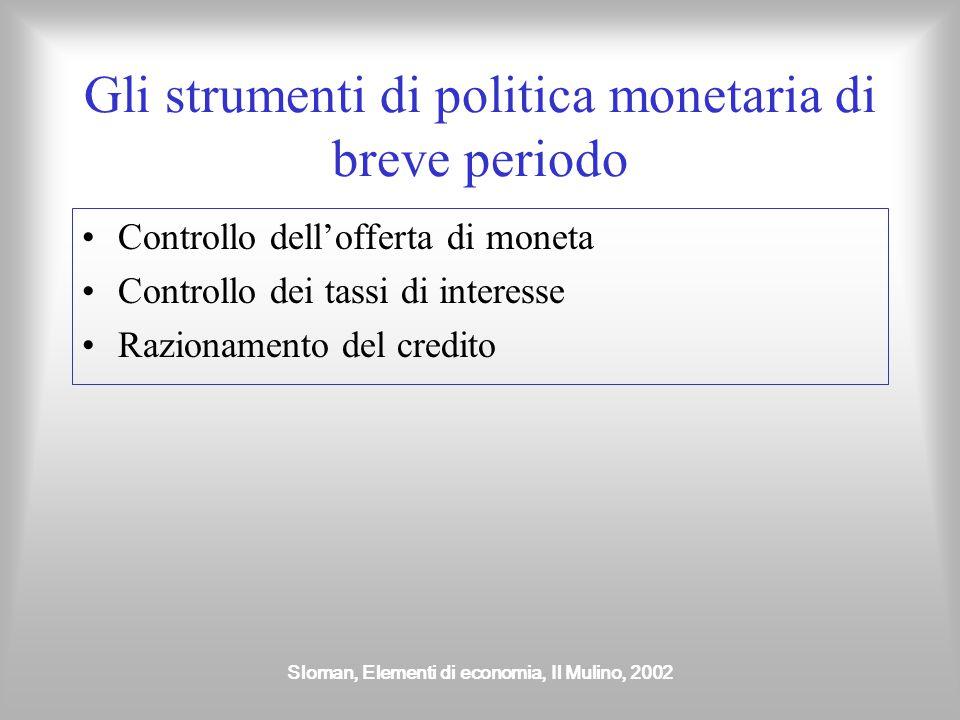 Sloman, Elementi di economia, Il Mulino, 2002 Gli strumenti di politica monetaria di breve periodo Controllo dell'offerta di moneta Controllo dei tass