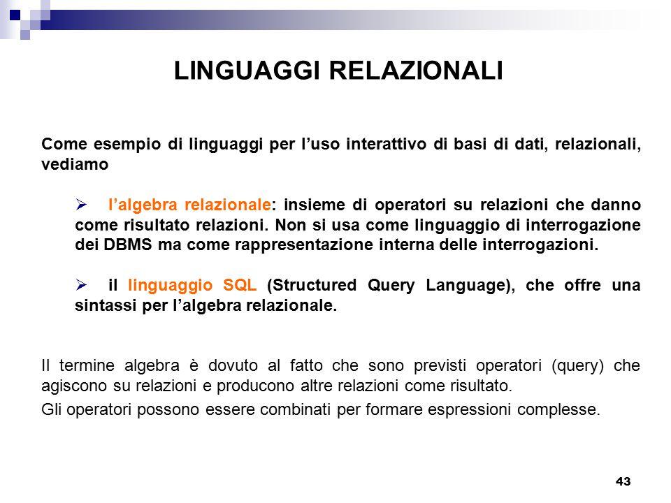 43 Come esempio di linguaggi per l'uso interattivo di basi di dati, relazionali, vediamo  l'algebra relazionale: insieme di operatori su relazioni che danno come risultato relazioni.