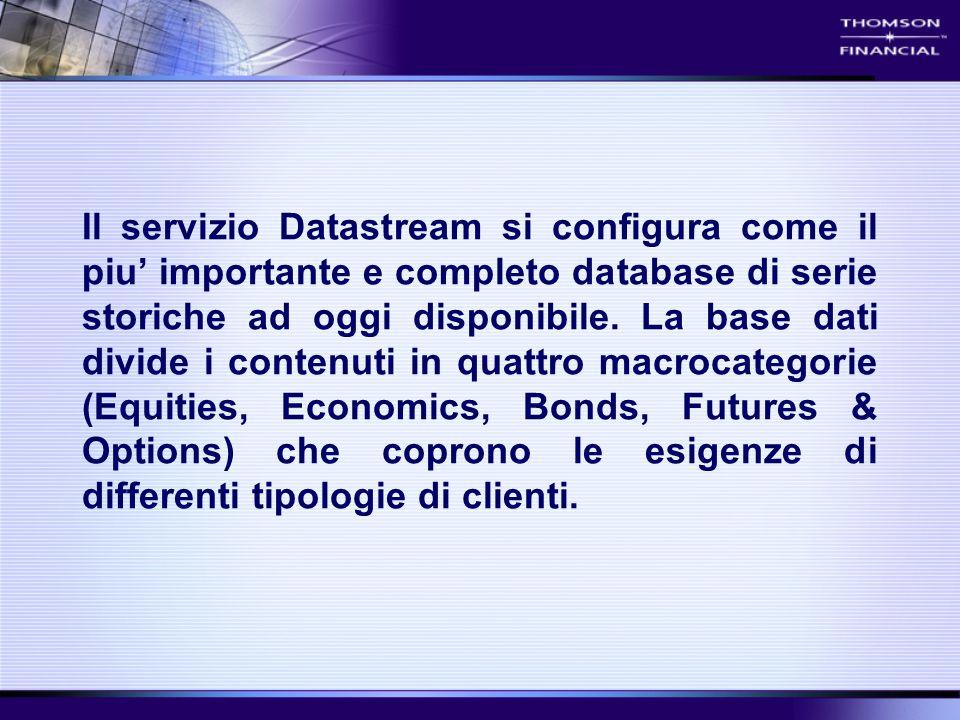 Il servizio Datastream si configura come il piu' importante e completo database di serie storiche ad oggi disponibile. La base dati divide i contenuti