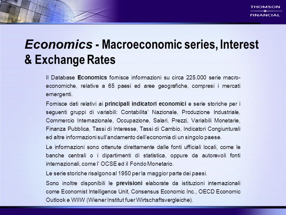 Economics - Macroeconomic series, Interest & Exchange Rates Il Database Economics fornisce informazioni su circa 225.000 serie macro- economiche, rela